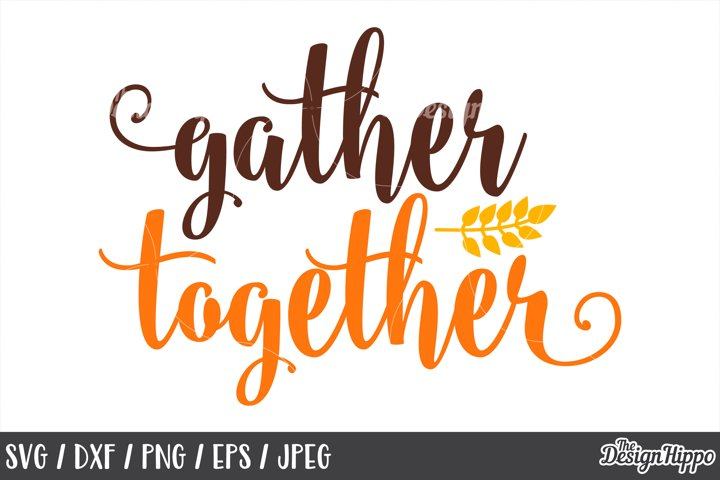 Gather Together SVG, Thanksgiving Sign, PNG, DXF, Cut Files