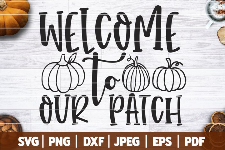 Welcome To Our Patch SVG, Fall SVG, Pumpkin Patch SVG