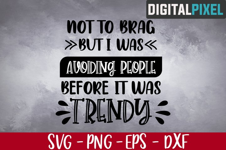 Avoid People Svg, Not To Brag But I Was Avoiding People Svg