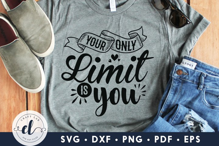 Your Only Limit Is You, Motivational Quotes SVG Cut File