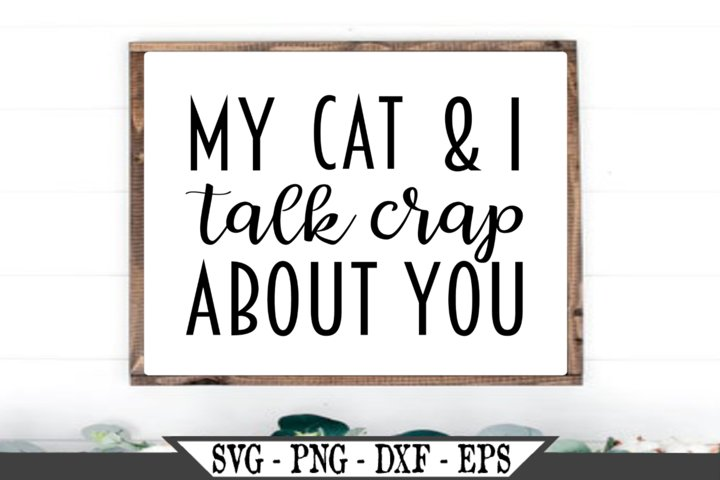 My Cat and I Talk Crap About You SVG