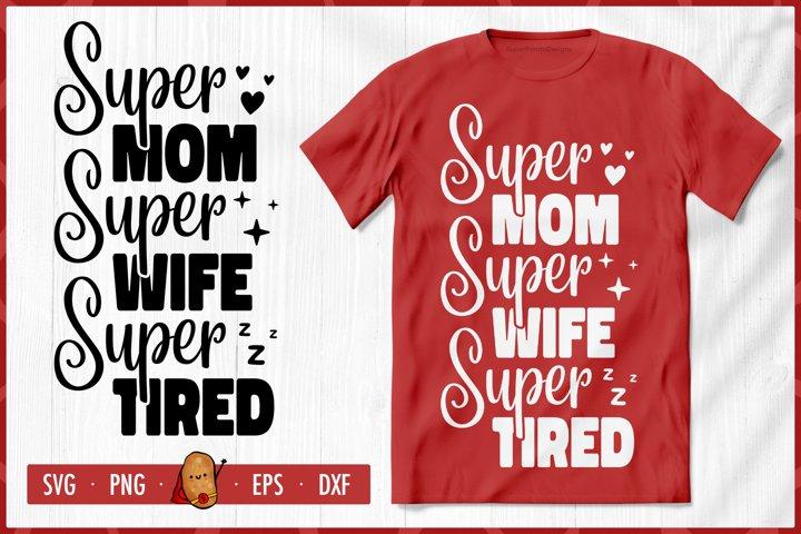 Super Mom Super Wife Super Tired SVG - Mothers Day SVG