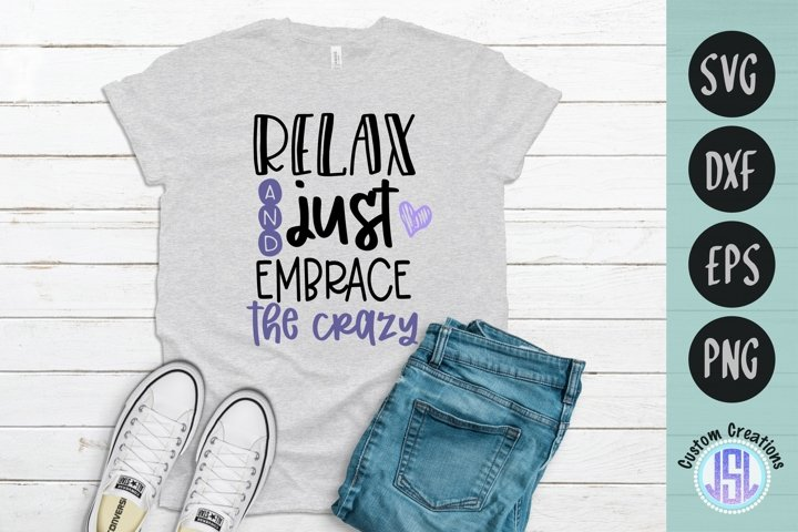 Relax & Just Embrace the Crazy | Sarcasm | SVG DXF EPS PNG