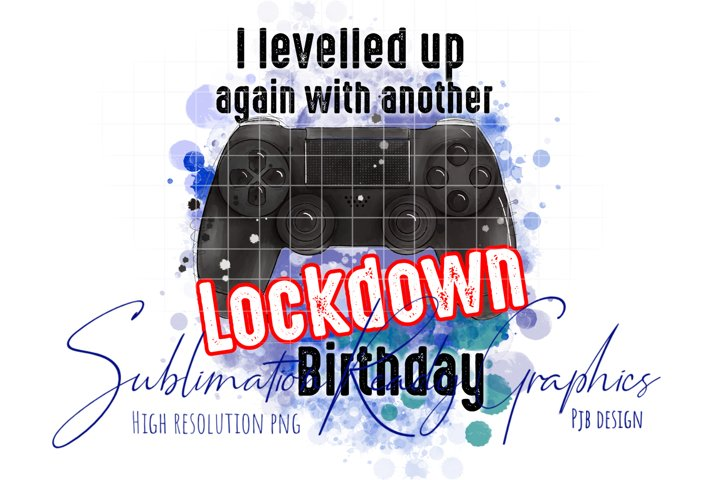 Gamer Levelled Up Lockdown Birthday Sublimation Ready