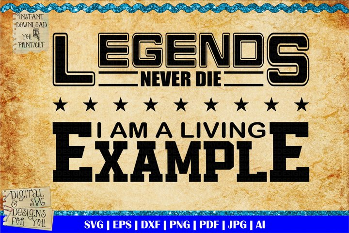 Legends never die svg | Funny shirt quote | Fathers day svg