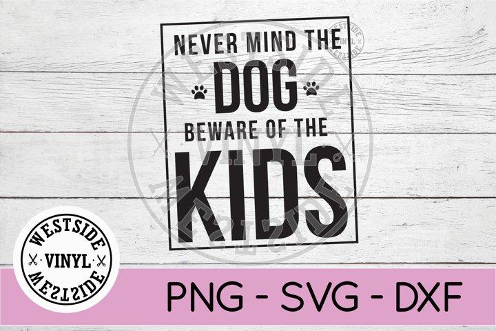 NEVER MIND DOG BEWARE OF KIDS SVG - DOG SVG - ANIMALS SVG