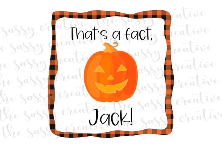 Thats a Fact Jack Halloween Quote PNG File Sublimation