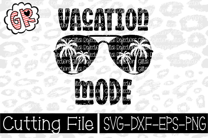 Vacation Mode- Vacay Mode- Sunglasses Svg- Vacation Svg-