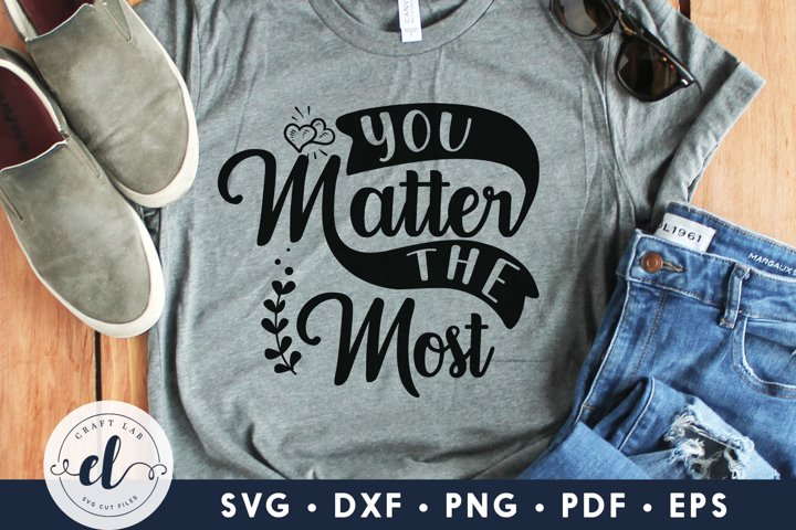 You Matter The Most, Inspirational Quotes SVG DXF EPS PNG