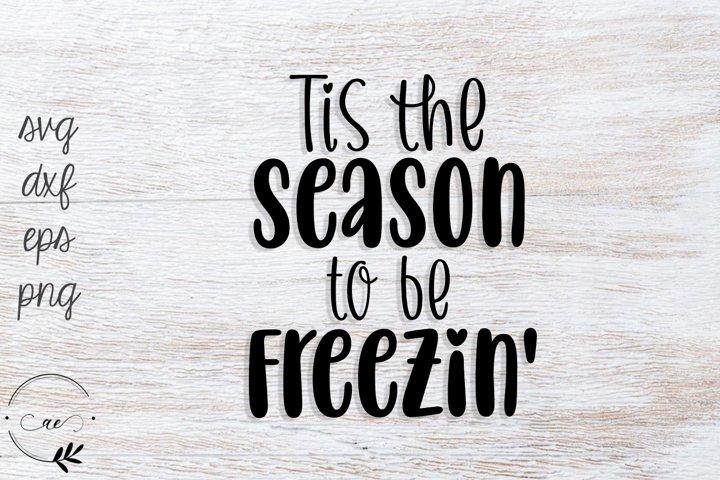 Tis The Season To Be Freezin SVG