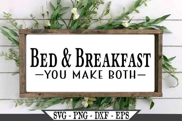 Bed and Breakfast You Make Both Funny Farmhouse SVG