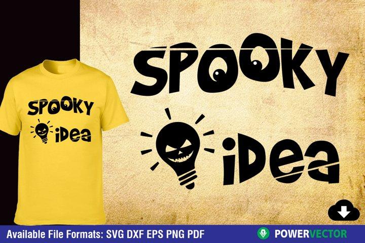 Spooky Idea, Halloween SVG, Dxf, Eps, Png Print / Cut Files