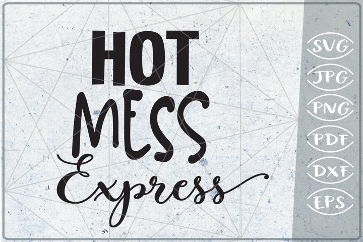 Hot Mess Express Quote SVG Cutting File - Funny Quote SVG