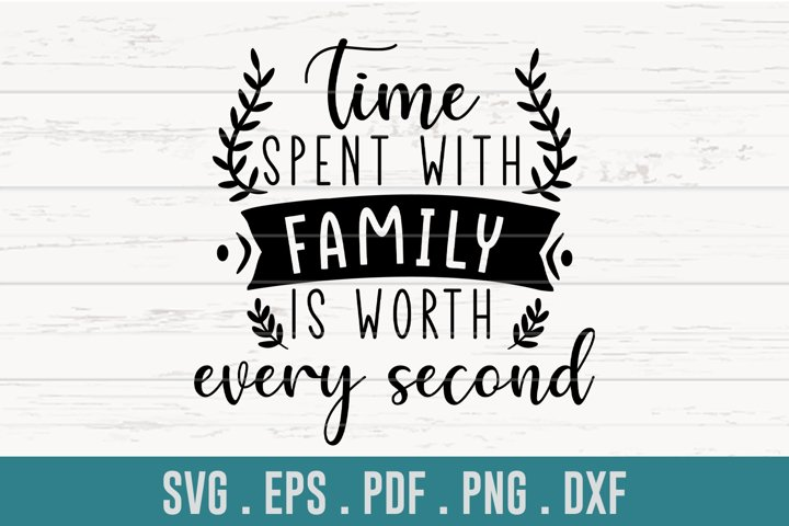 Time Spent With Family is Worth Every Second SVG