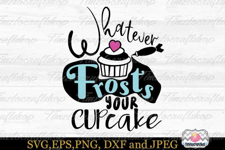 SVG, Dxf, Eps & Png Whatever Frosts Your Cupcake