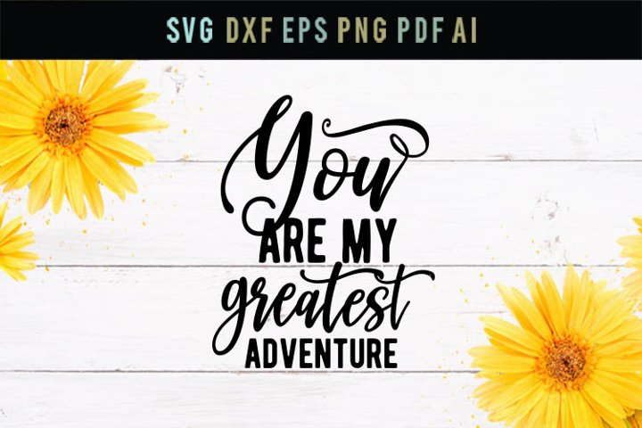 You are my greatest adventure, love svg, cut file, dxf, eps,
