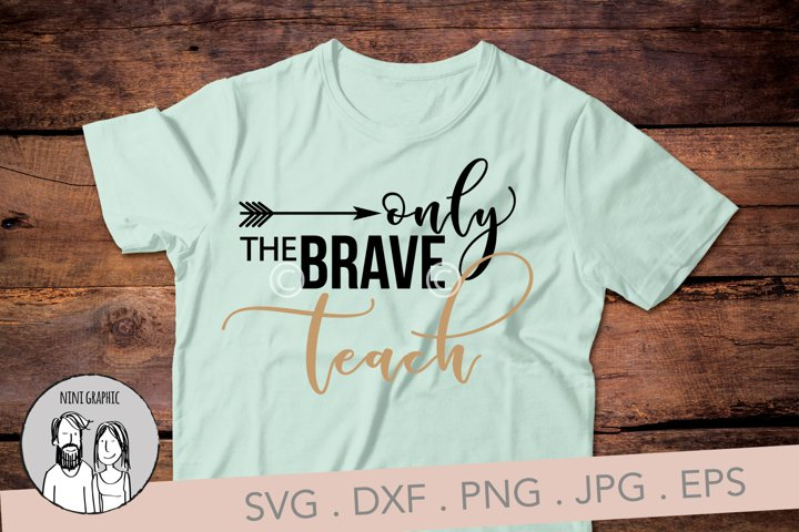 Only the brave Teach, cut file in SVG, Eps, DXF, PNG and JPG