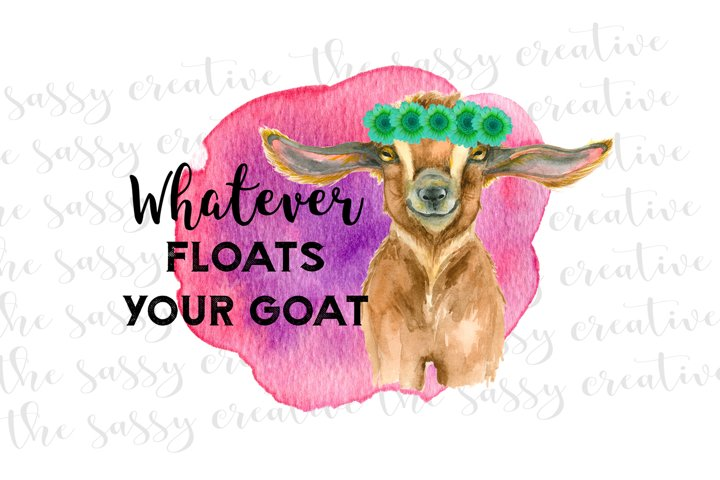 Whatever Floats Your Goat PNG File Sublimation Download
