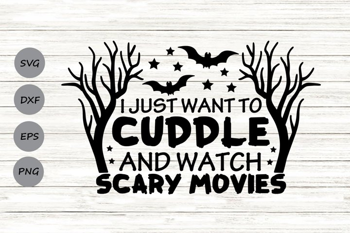 I Just Want To Cuddle And Watch Scary Movies Svg, Halloween.