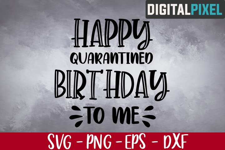 Happy Quarantined Birthday To Me SVG PNG DXF - Cutting Files