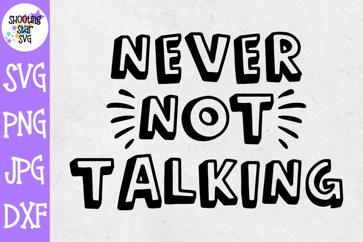 Never Not Talking SVG - Funny Childrens SVG