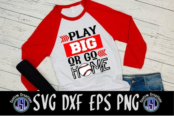 Play Big or Go Home | Baseball SVG File | SVG DXF EPS PNG
