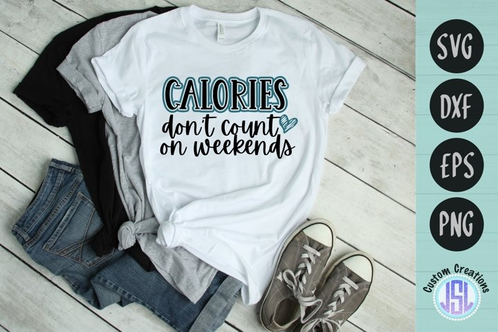 Calories Dont Count on the Weekend | SVG DXF EPS PNG