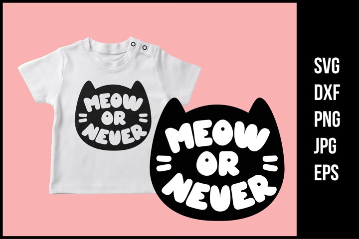 Meow or never - Cute SVG Cut File