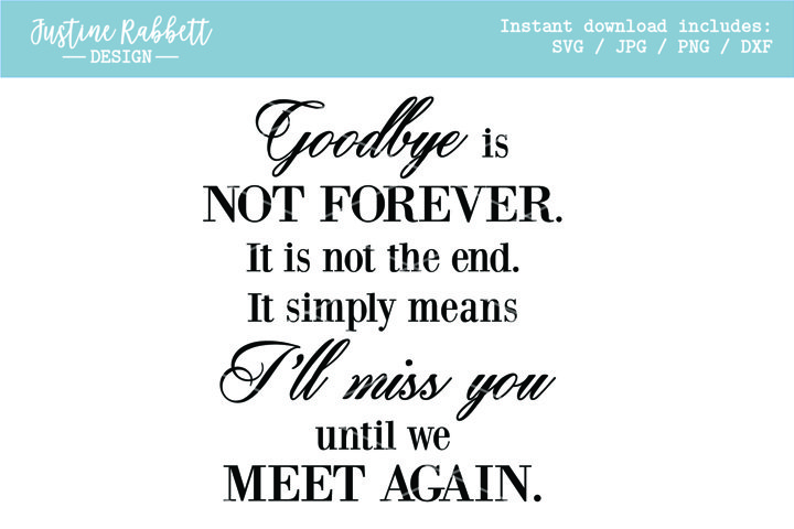Goodbye is not forever. It is not the end.,, Sympathy & Loss