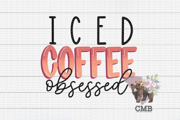 Iced Coffee Obsessed PNG File / Sublimation Clipart File
