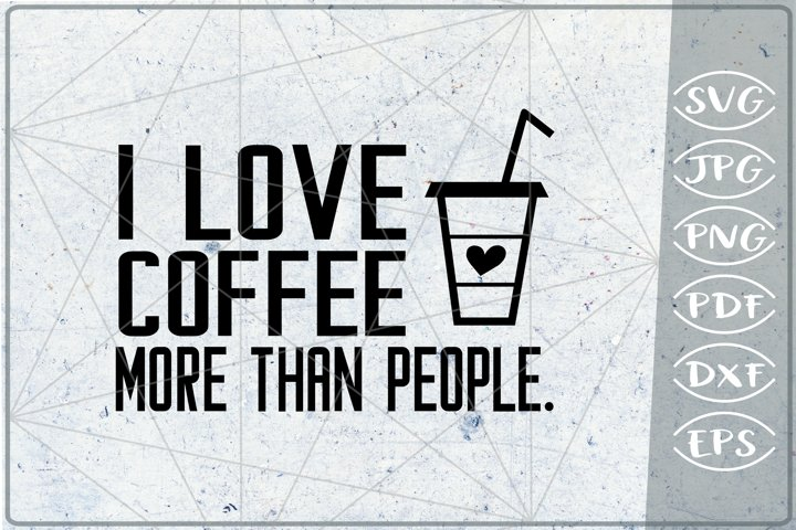 Sarcastic Quote SVG Cut File-I Love Coffee More Than People