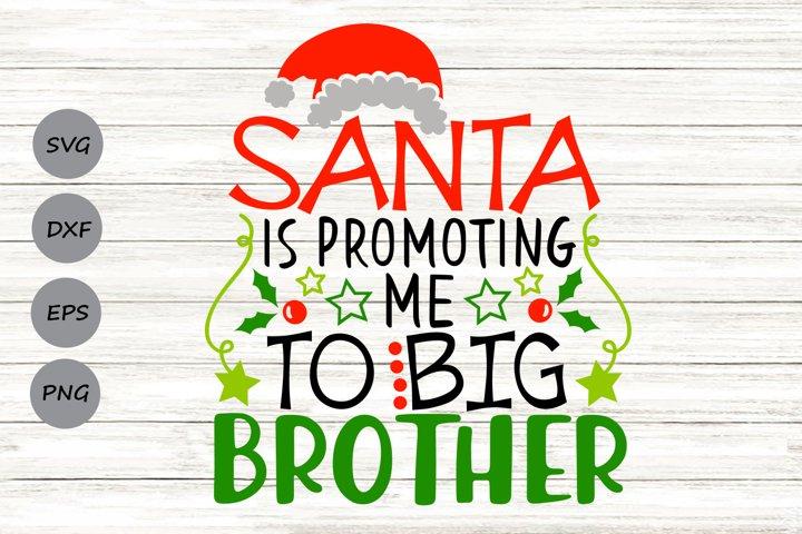 Santa Is Promoting Me To Big Brother Svg, Christmas Svg.