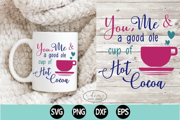 You, Me & a good ole cup of Hot Cocoa SVG PNG DXF EPS