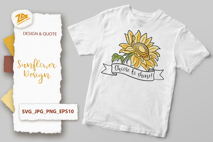 Sunflower Design with Quote Choose to Shine! SVG, JPG, PNG