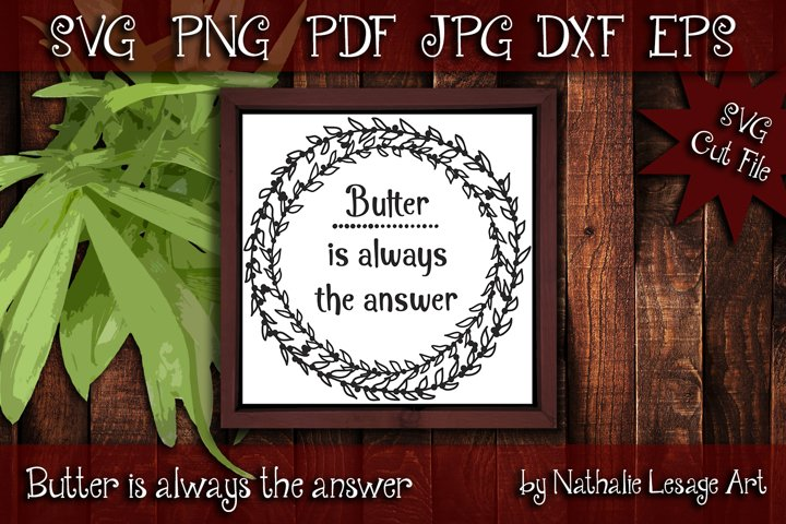 Butter is always the answer SVG Cut File Foodie High Fat