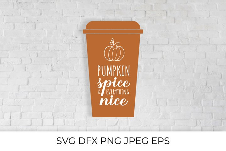 Pumpkin Spice and Everything Nice on Coffee Cup SVG