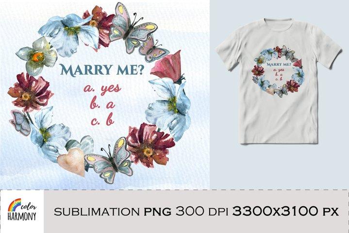 Valentine sublimation design. Marry me Watercolor wreath