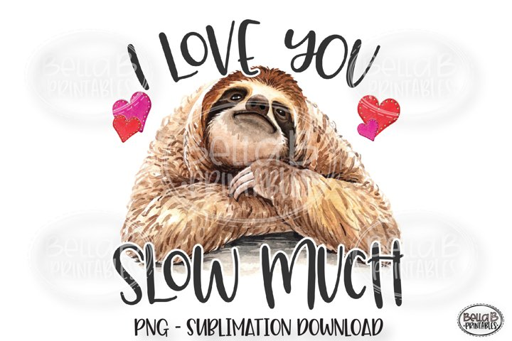 Valentines Sublimation Design, I Love You A Slow Much, Sloth