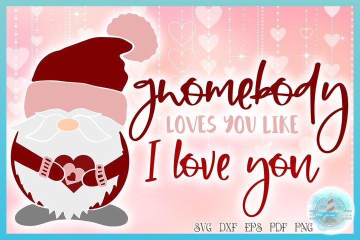 Valentines SVG | Gnomebody Loves You Like I Love You SVG
