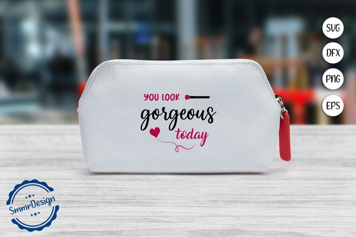 You look gorgeous today SVG Cut File