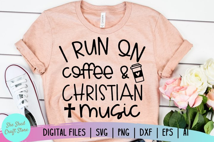 I Run On Coffee and Christian Music SVG, Christian Shirt SVG