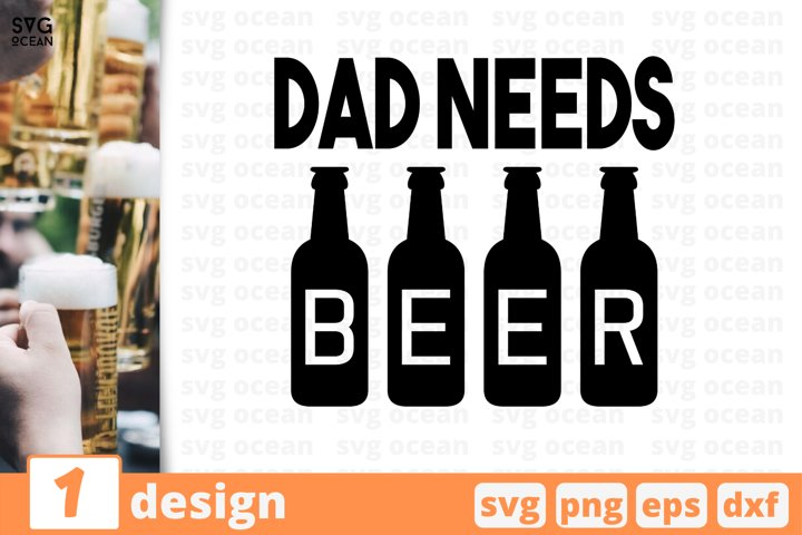 Dad needs beer SVG cut files, fathers day, svg, eps, dxf