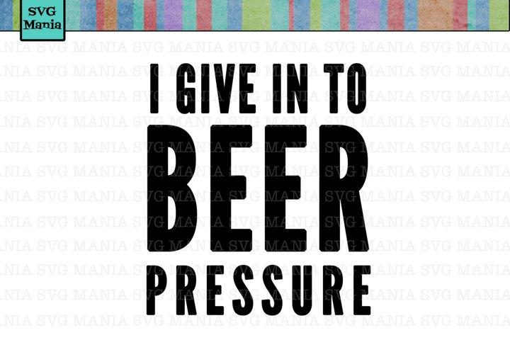I Give in to Beer Pressure SVG File, Beer SVG File, Beer Mug SVG File, Beer Mug Decal SVG, Beer Mug Label Cut File, SVG Files for Cricut