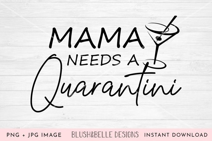 Mama Needs a Quarantini - PNG, JPG