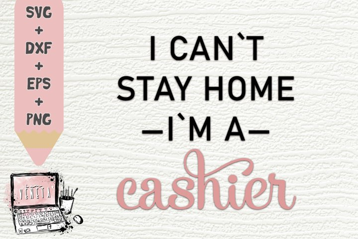 I cant stay home im a CASHIER | Quarantine |Be Safe| SVG DXF