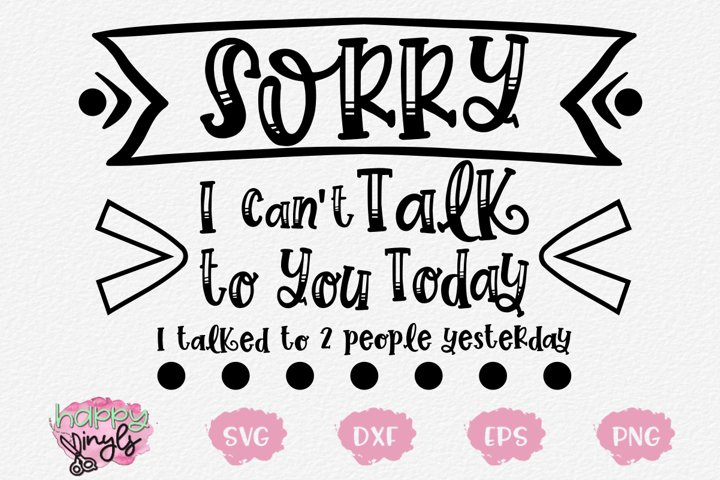Sorry Cant Talk Today Talked Yesterday - A Funny SVG