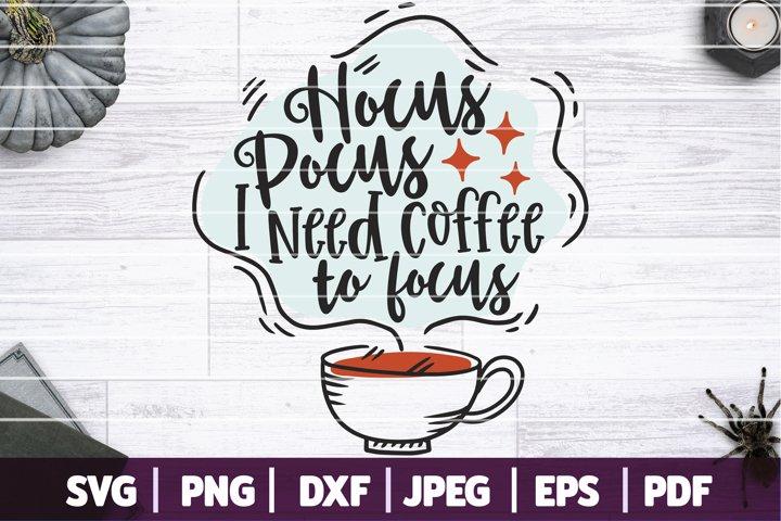 Hocus Pocus I Need Coffee To Focus SVG, Halloween SVG
