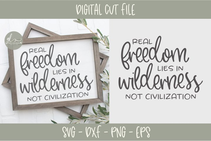 Real Freedom Lies In Wilderness Not Civilization - SVG
