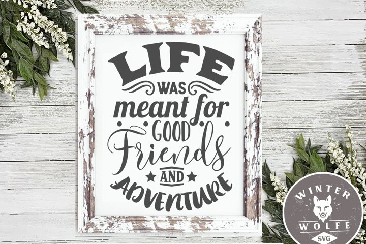Life was meant for good friends and adventure SVG DXF PNG