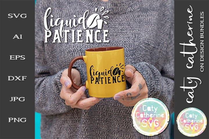 Liquid Patience Coffee Quote SVG Cut File